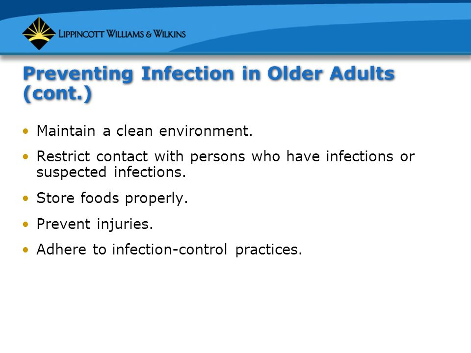 Preventing Infection in Older Adults (cont.) Maintain a clean environment.