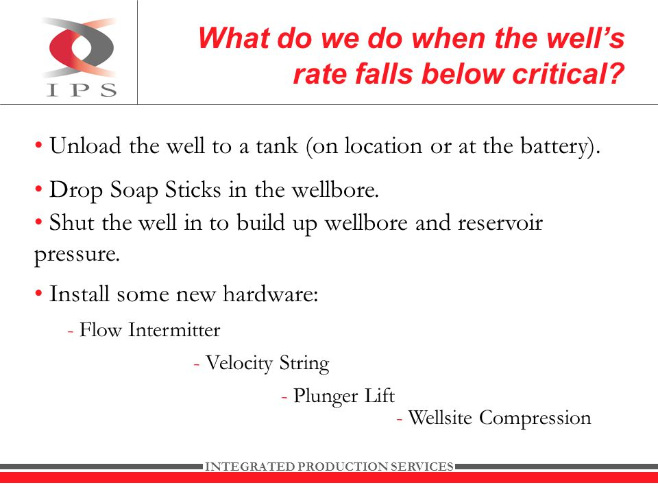 INTEGRATED PRODUCTION SERVICES What do we do when the well's rate falls below critical.