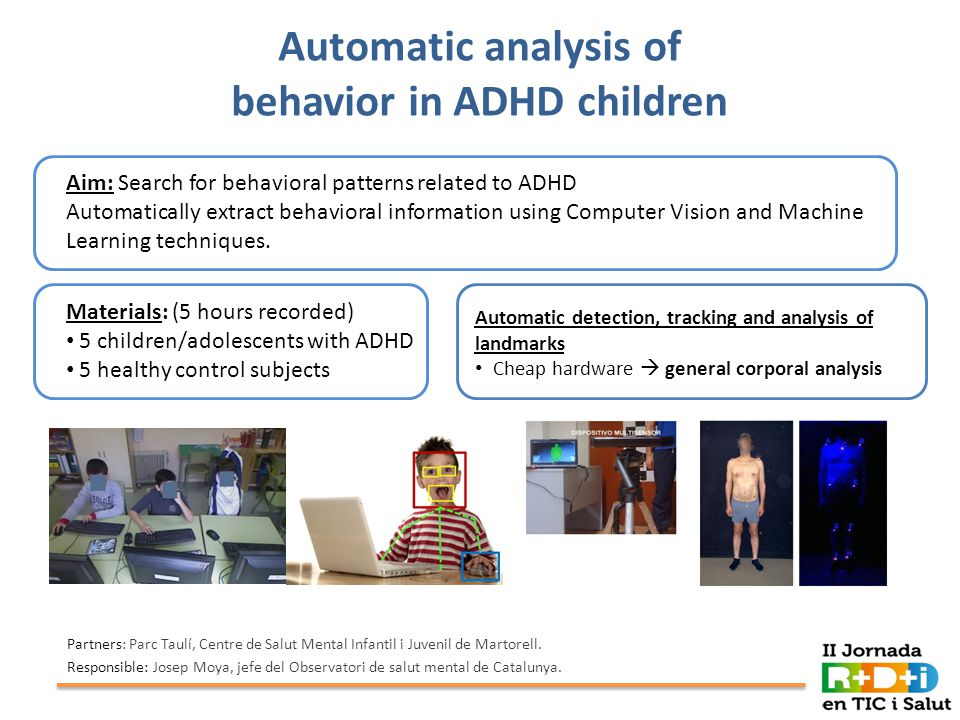 Future lines  Multi-modal analysis combining:  Automatic anatomical analysis of MRI structures in combination with behavioral information  Generalization of the Segmentation and Behavioral analysis techniques for different health care applications: Automatic angiography segmentationPsysiotherapy, rehabilitation, and sports Impatient monitoring Sign language recognition