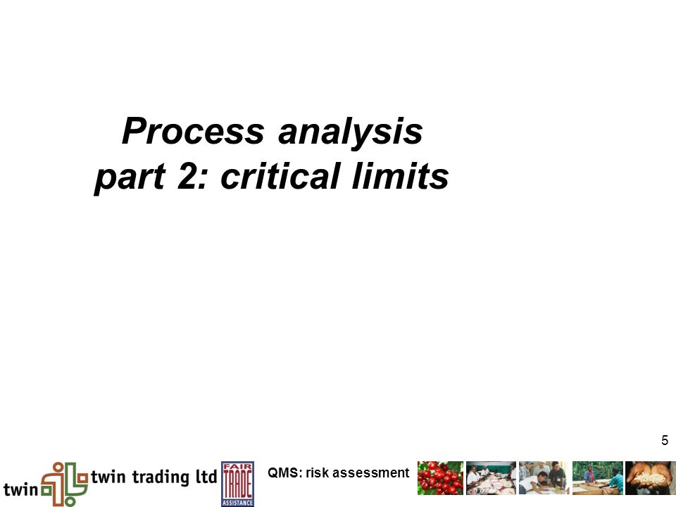 QMS: risk assessment 5 Process analysis part 2: critical limits
