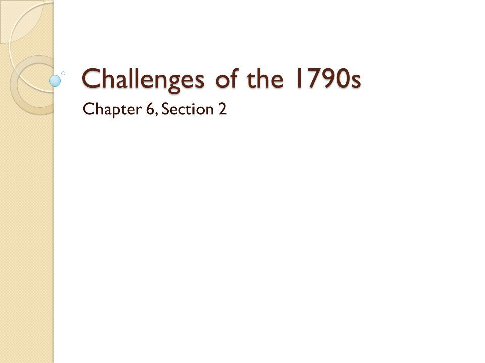 Challenges of the 1790s Chapter 6, Section 2