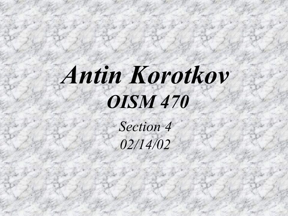 Antin Korotkov OISM 470 Section 4 02/14/02