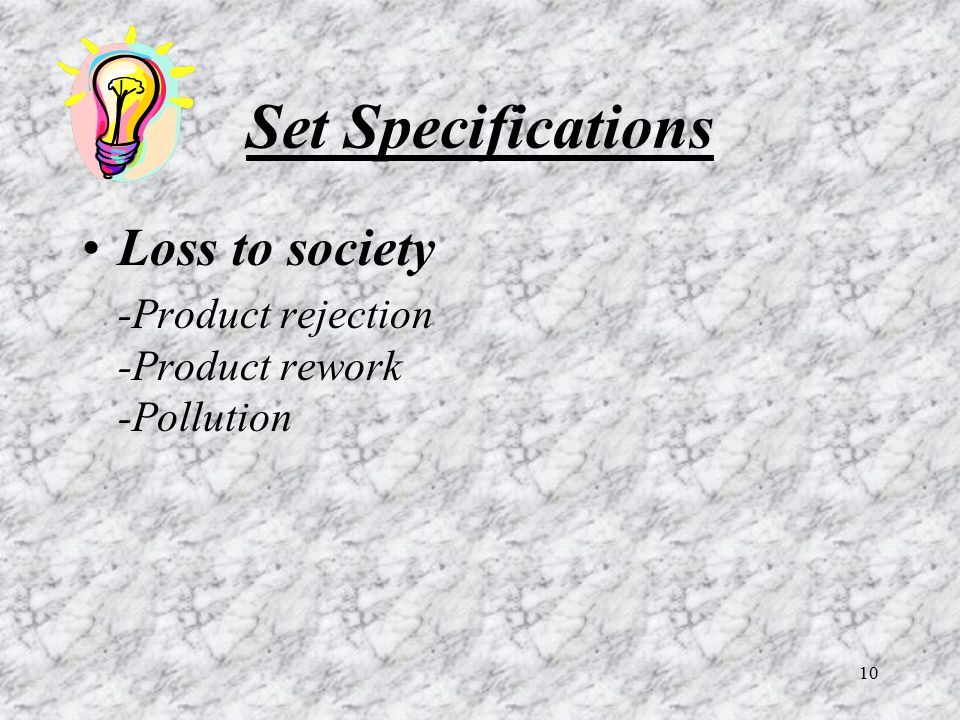 10 Set Specifications Loss to society -Product rejection -Product rework -Pollution