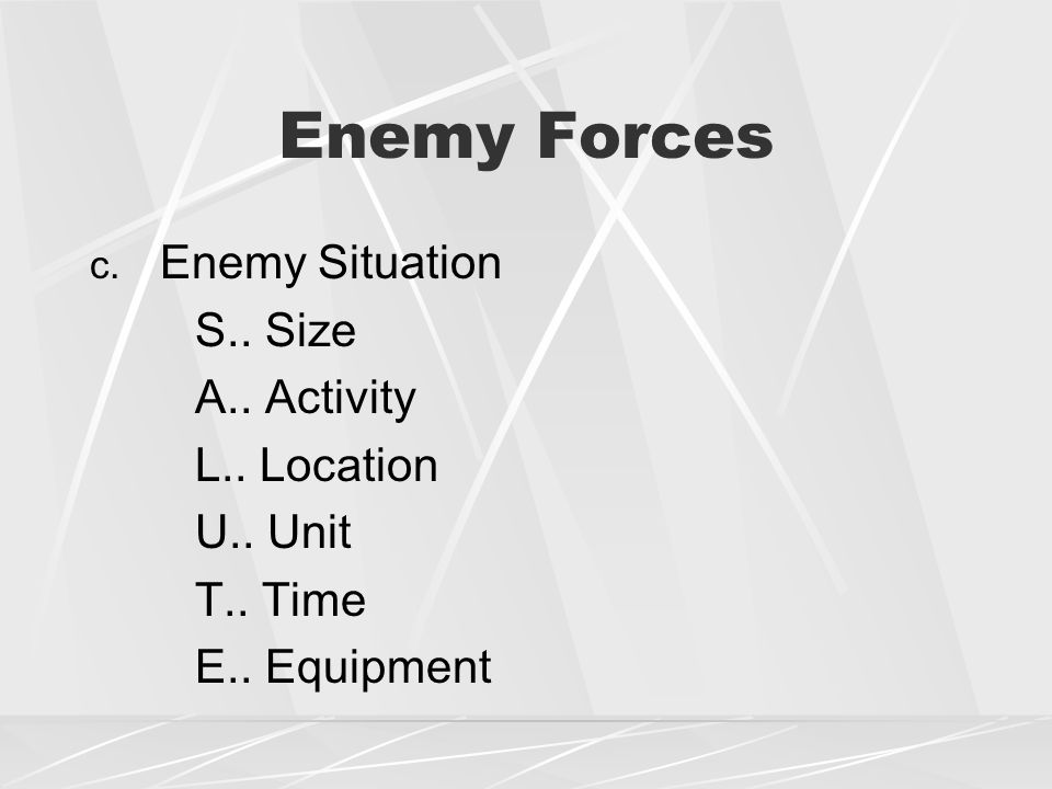 Enemy Forces c. Enemy Situation S.. Size A.. Activity L.. Location U.. Unit T.. Time E.. Equipment