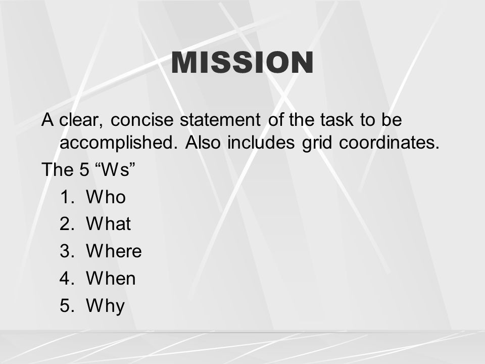 MISSION A clear, concise statement of the task to be accomplished.