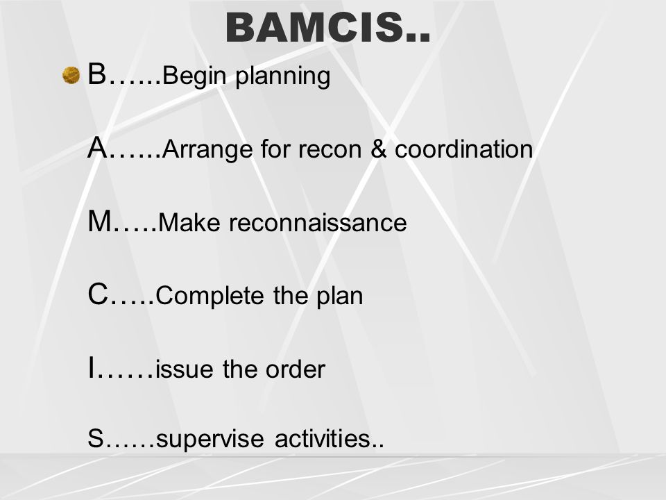 BAMCIS.. B…... Begin planning A…... Arrange for recon & coordination M…..