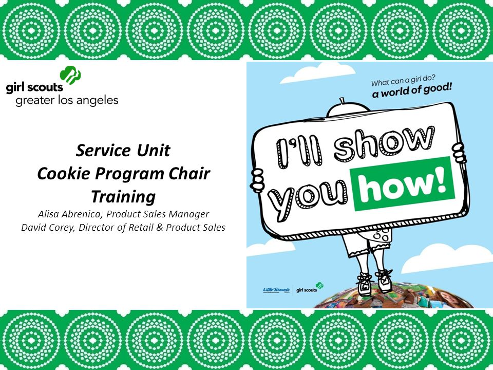 Service Unit Cookie Program Chair Training Alisa Abrenica, Product Sales Manager David Corey, Director of Retail & Product Sales