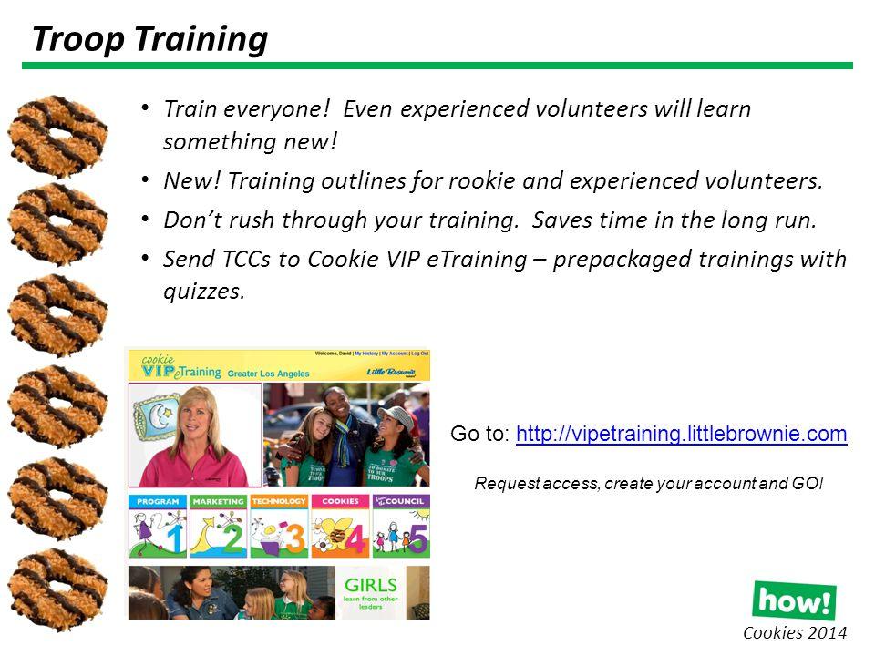 Cookies 2014 Troop Training Train everyone. Even experienced volunteers will learn something new.
