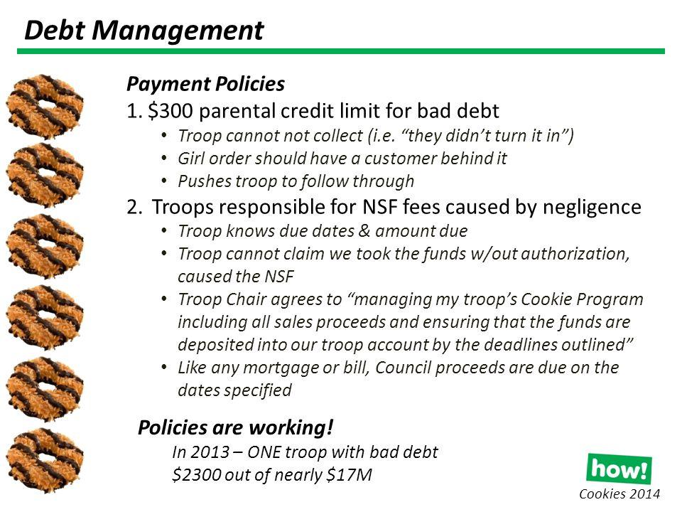 Debt Management Payment Policies 1.$300 parental credit limit for bad debt Troop cannot not collect (i.e.