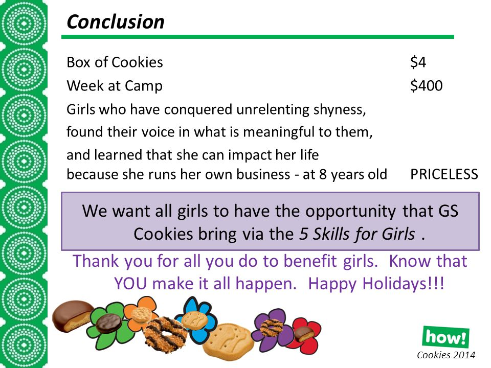 Cookies 2014 Conclusion We want all girls to have the opportunity that GS Cookies bring via the 5 Skills for Girls.