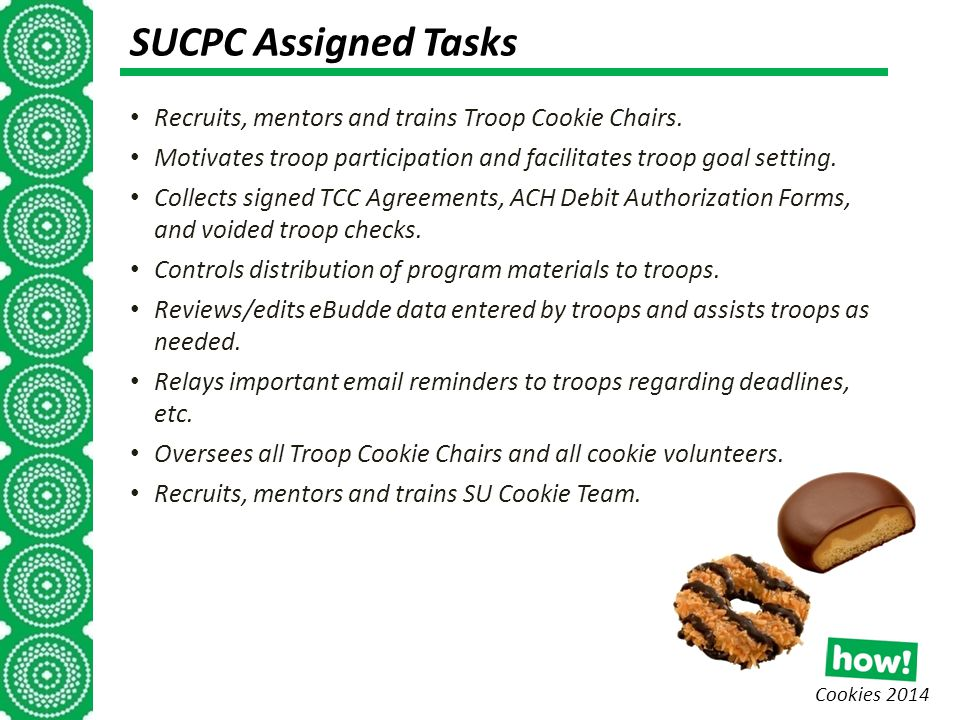 Cookies 2014 SUCPC Assigned Tasks Recruits, mentors and trains Troop Cookie Chairs.
