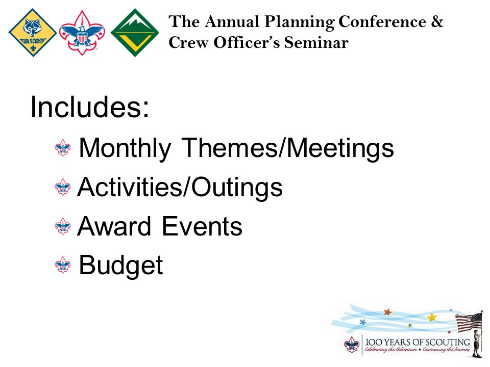 The Annual Planning Conference & Crew Officer's Seminar Includes: Monthly Themes/Meetings Activities/Outings Award Events Budget