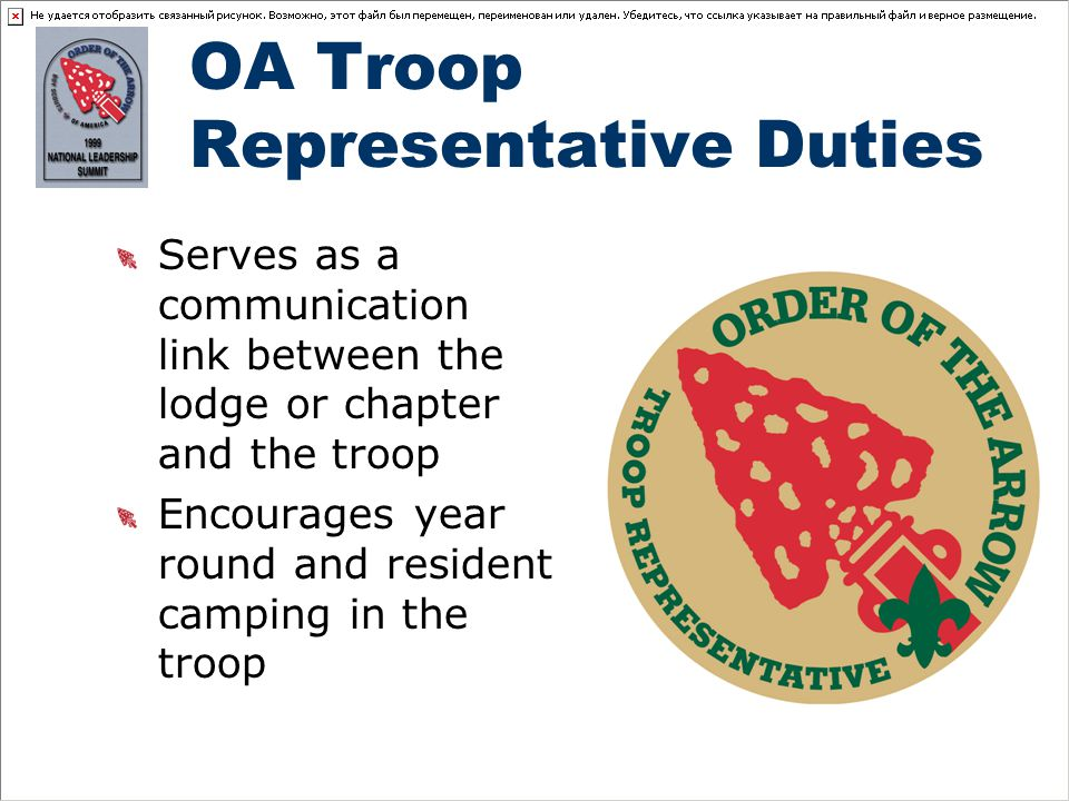 OA Troop Representative Duties Serves as a communication link between the lodge or chapter and the troop Encourages year round and resident camping in the troop