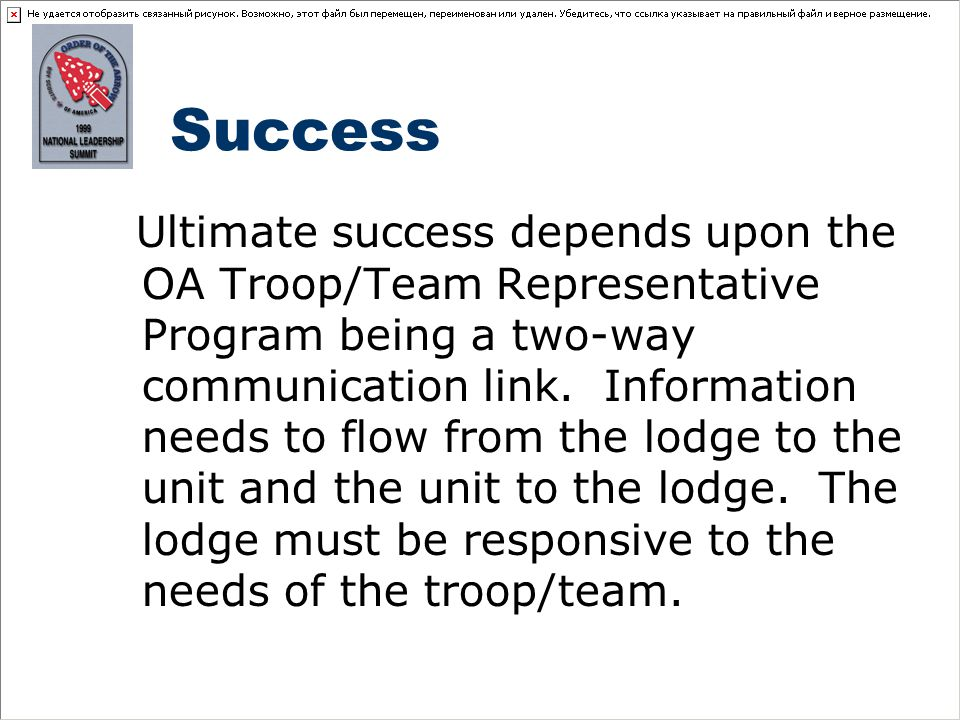 Success Ultimate success depends upon the OA Troop/Team Representative Program being a two-way communication link.