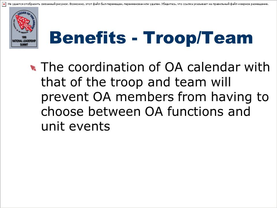 Benefits - Troop/Team The coordination of OA calendar with that of the troop and team will prevent OA members from having to choose between OA functions and unit events