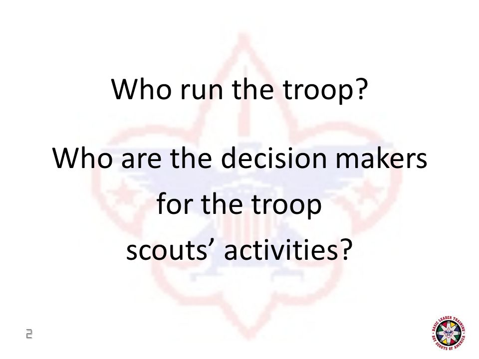 Who run the troop Who are the decision makers for the troop scouts' activities 2