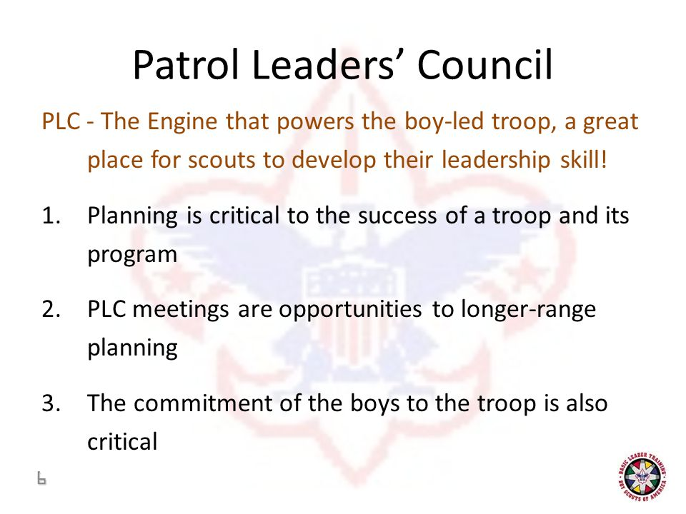 Patrol Leaders' Council PLC - The Engine that powers the boy-led troop, a great place for scouts to develop their leadership skill.
