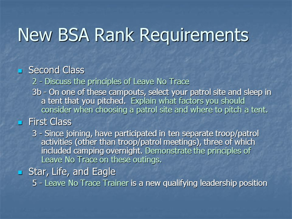 New BSA Rank Requirements Second Class Second Class 2 - Discuss the principles of Leave No Trace 3b - On one of these campouts, select your patrol site and sleep in a tent that you pitched.