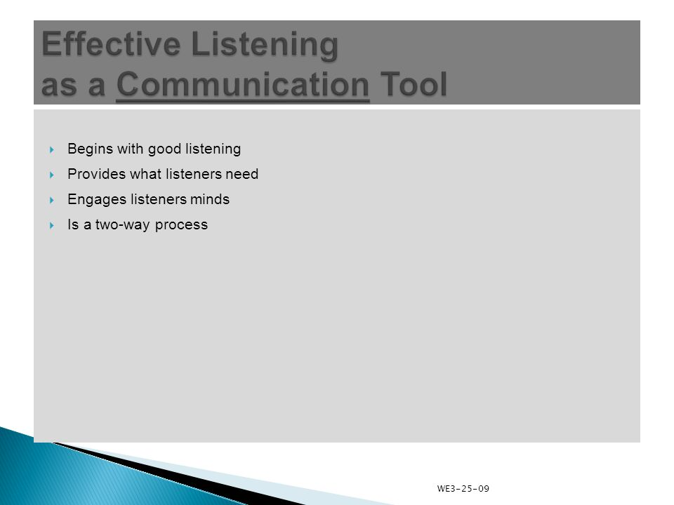  Begins with good listening  Provides what listeners need  Engages listeners minds  Is a two-way process WE3-25-09
