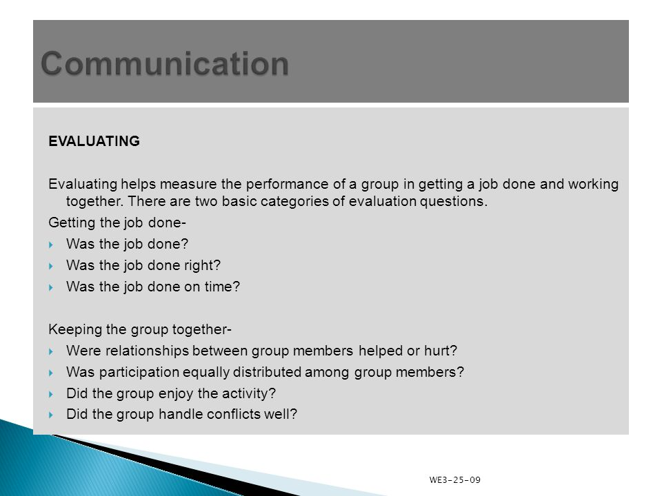 EVALUATING Evaluating helps measure the performance of a group in getting a job done and working together.