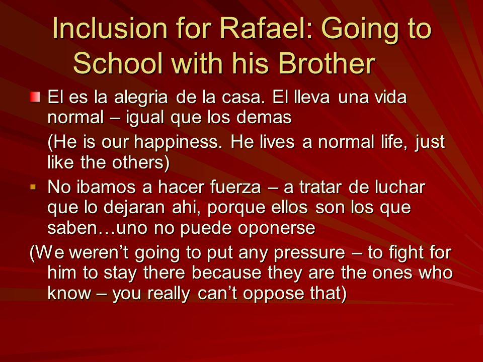 Inclusion for Rafael: Going to School with his Brother El es la alegria de la casa.