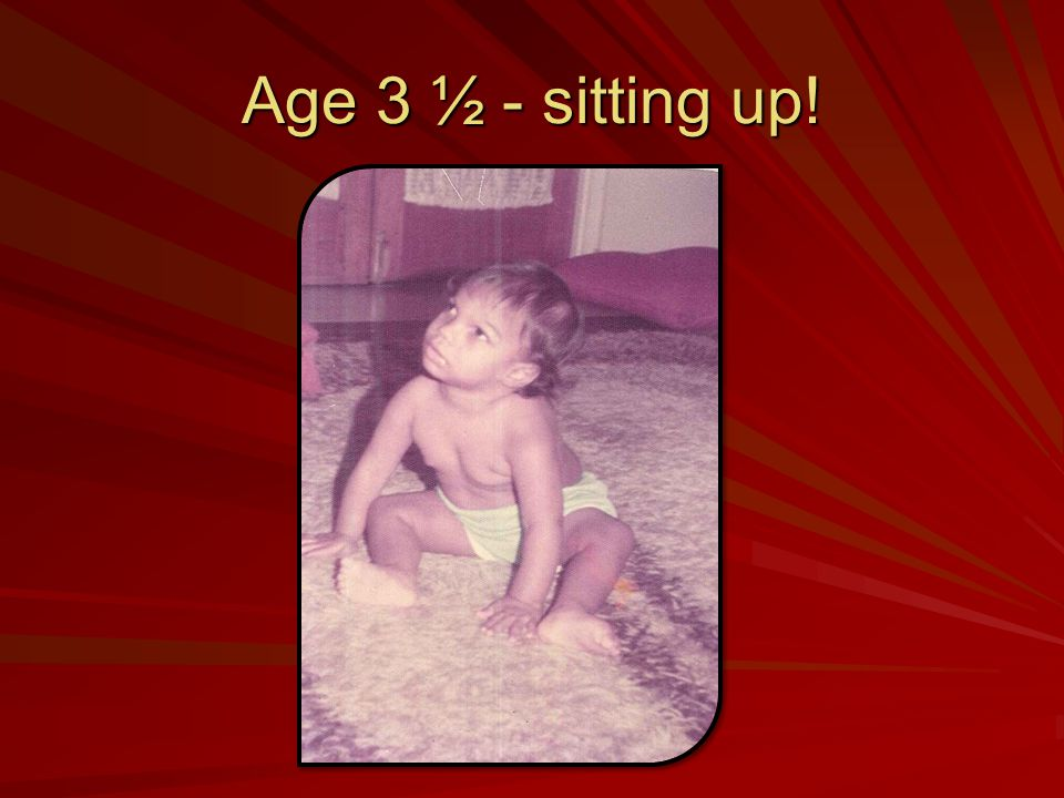 Age 3 ½ - sitting up!