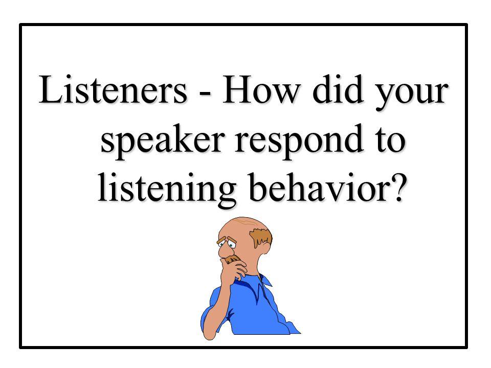 Listeners - How did your speaker respond to listening behavior?