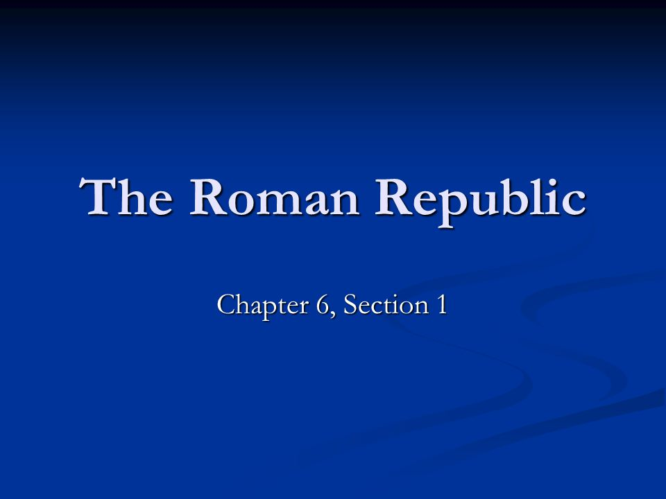 The Roman Republic Chapter 6, Section 1