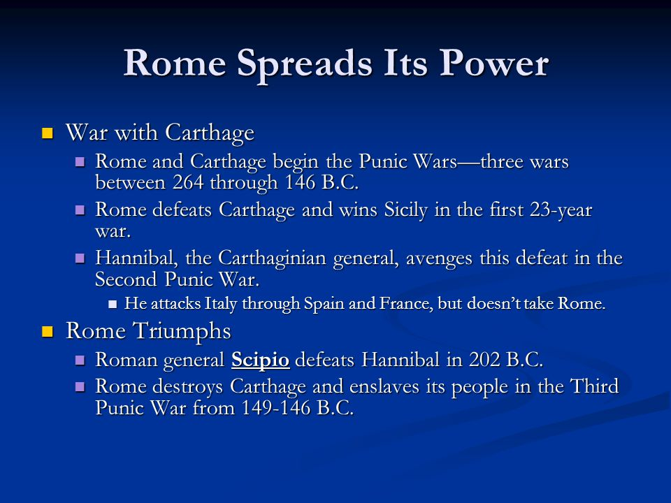 Rome Spreads Its Power War with Carthage War with Carthage Rome and Carthage begin the Punic Wars—three wars between 264 through 146 B.C.