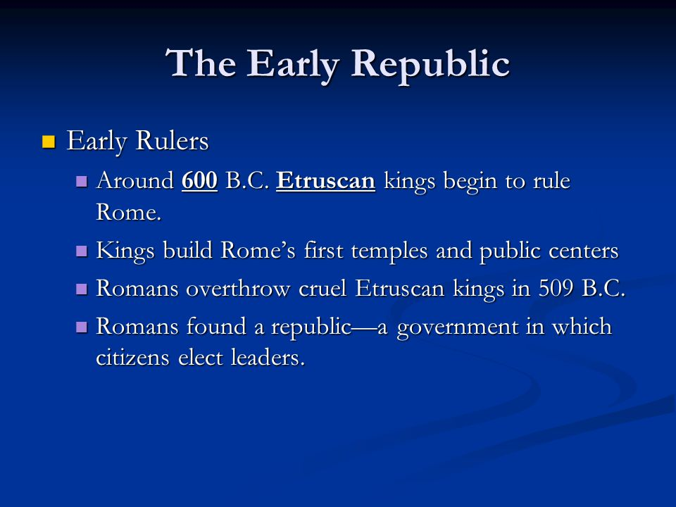 The Early Republic Early Rulers Early Rulers Around 600 B.C.