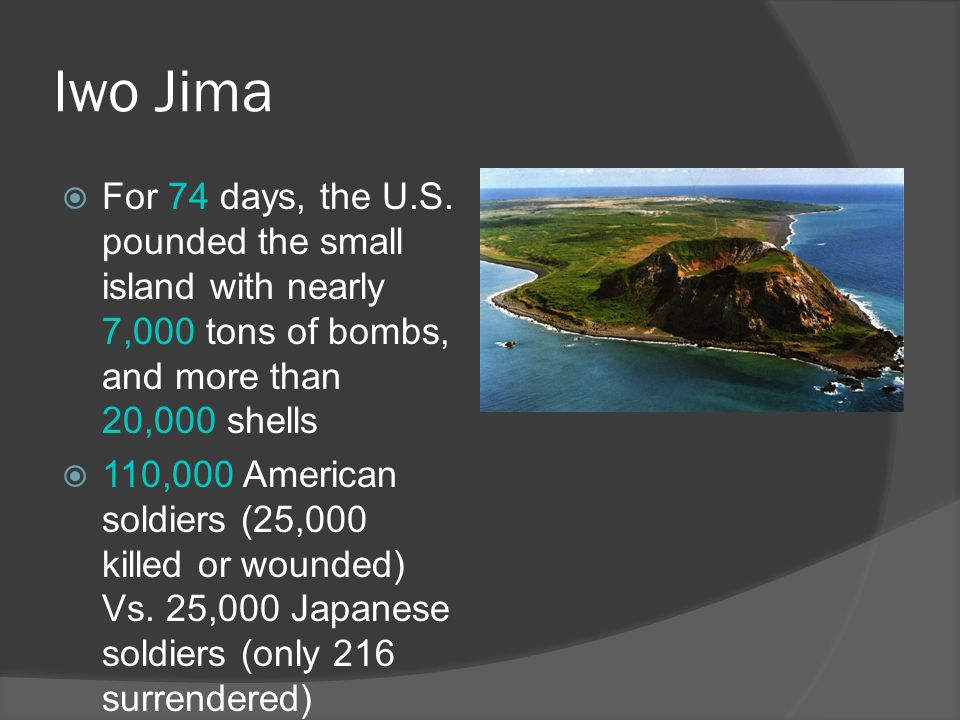 Iwo Jima  For 74 days, the U.S.