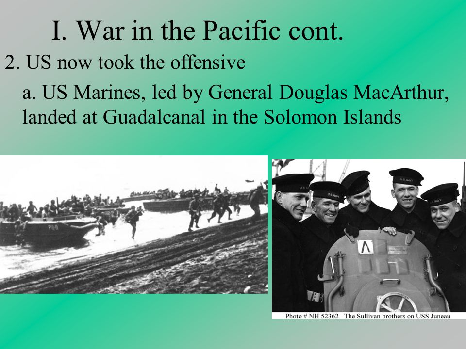 I. War in the Pacific cont. 2. US now took the offensive a.