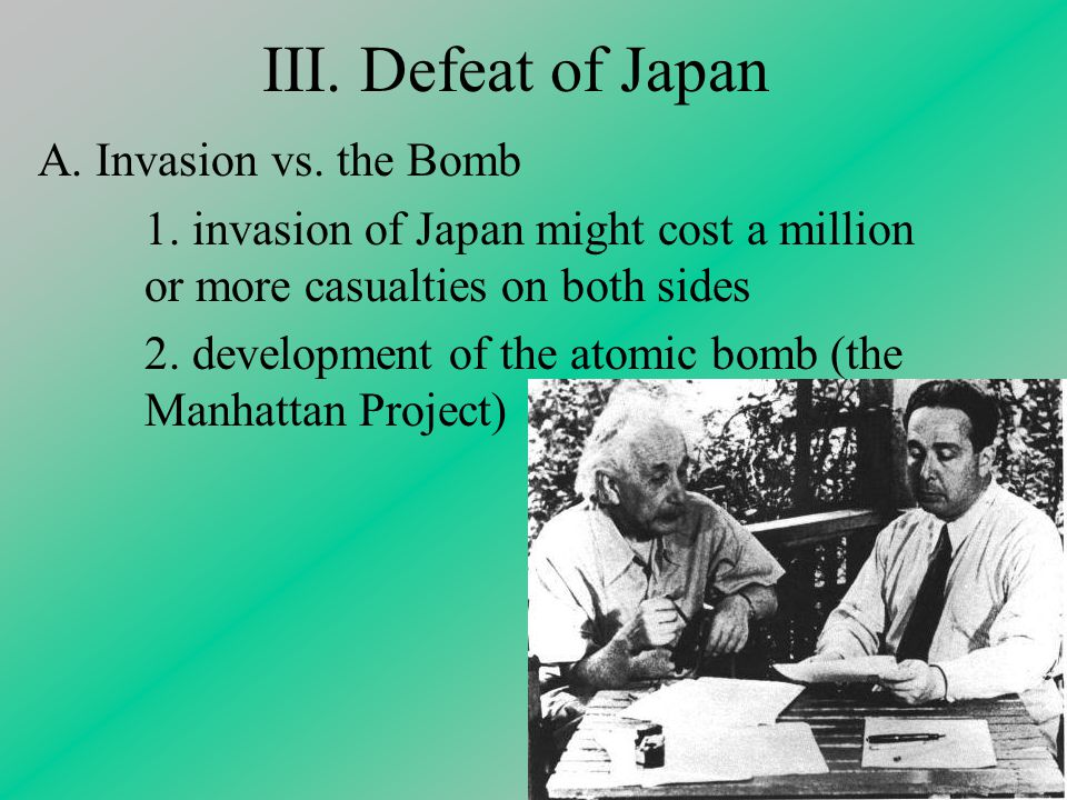 III. Defeat of Japan A. Invasion vs. the Bomb 1.
