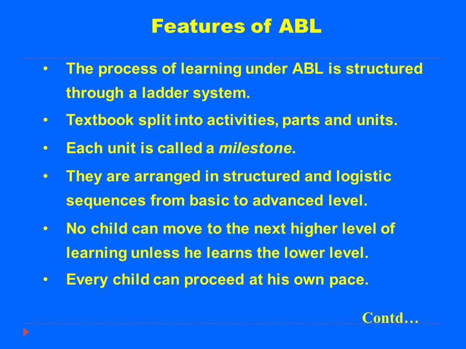 Features of ABL The process of learning under ABL is structured through a ladder system. Textbook split into activities, parts and units. Each unit is