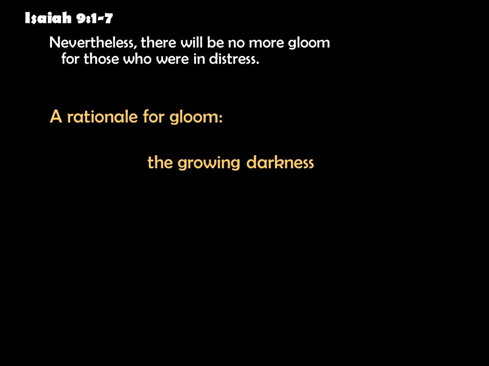 Isaiah 9:1-7 Nevertheless, there will be no more gloom for those who were in distress.