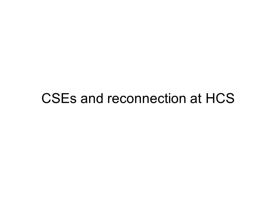 CSEs and reconnection at HCS