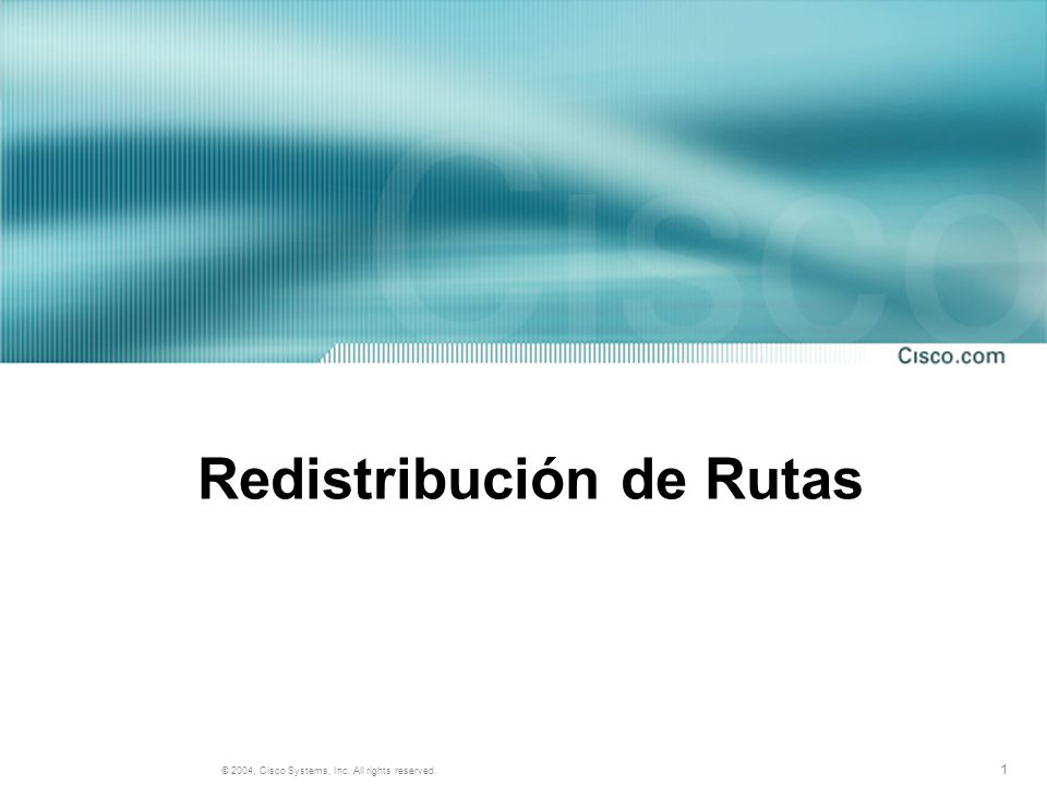 1 © 2004, Cisco Systems, Inc. All rights reserved. Redistribución de Rutas