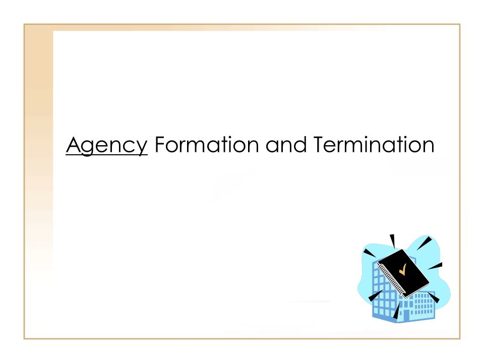 Agency Formation and Termination