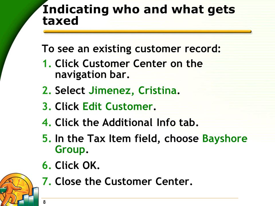 8 Indicating who and what gets taxed To see an existing customer record: 1.Click Customer Center on the navigation bar.