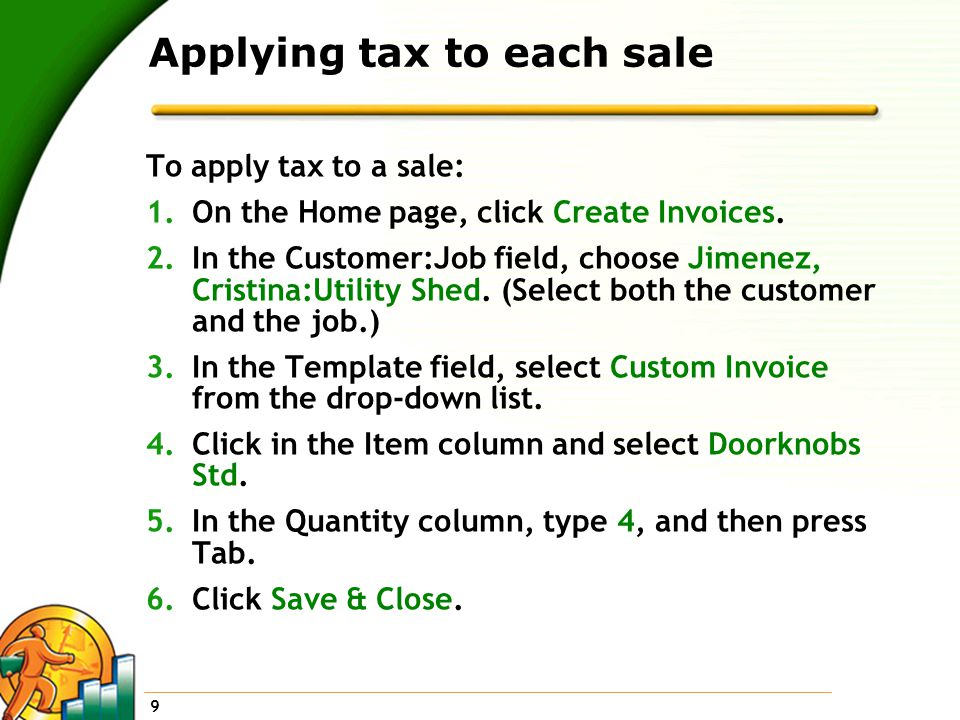 9 Applying tax to each sale To apply tax to a sale: 1.On the Home page, click Create Invoices.