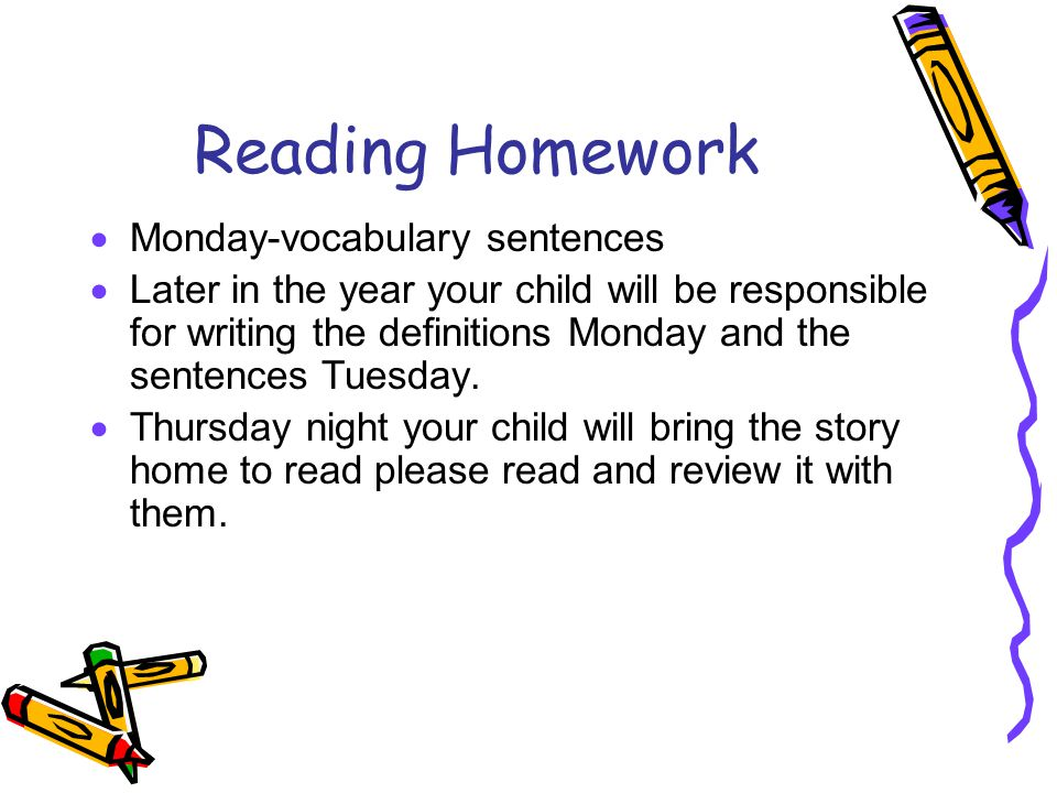 Reading Homework  Monday-vocabulary sentences  Later in the year your child will be responsible for writing the definitions Monday and the sentences Tuesday.