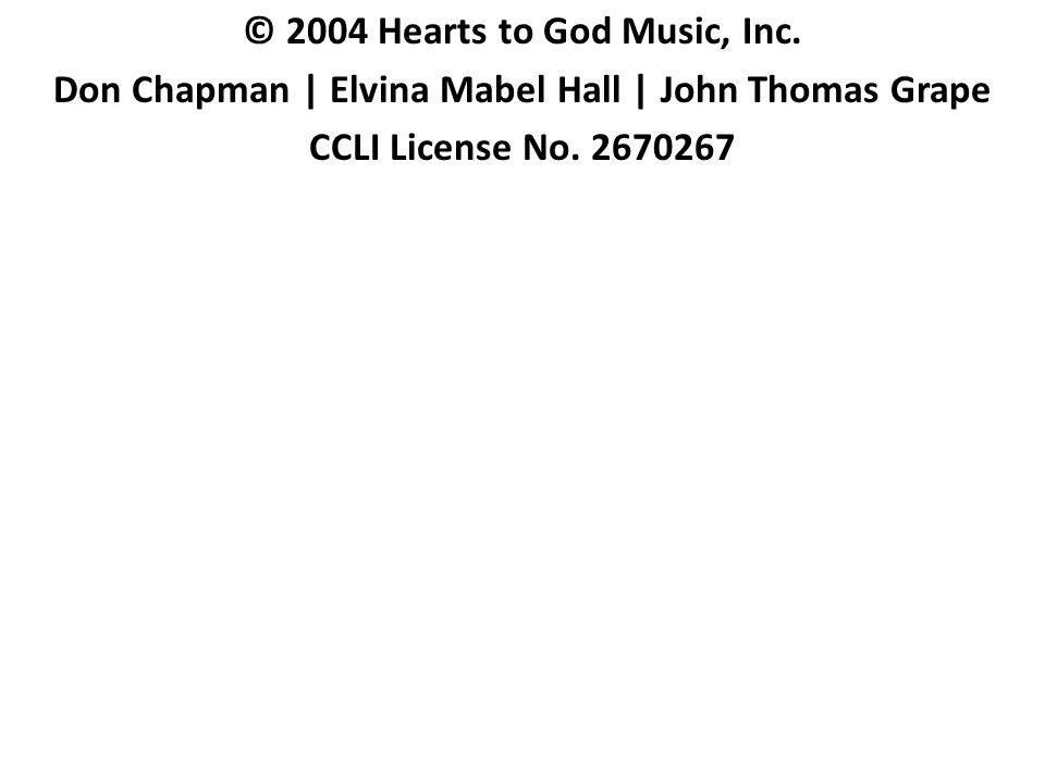 © 2004 Hearts to God Music, Inc.