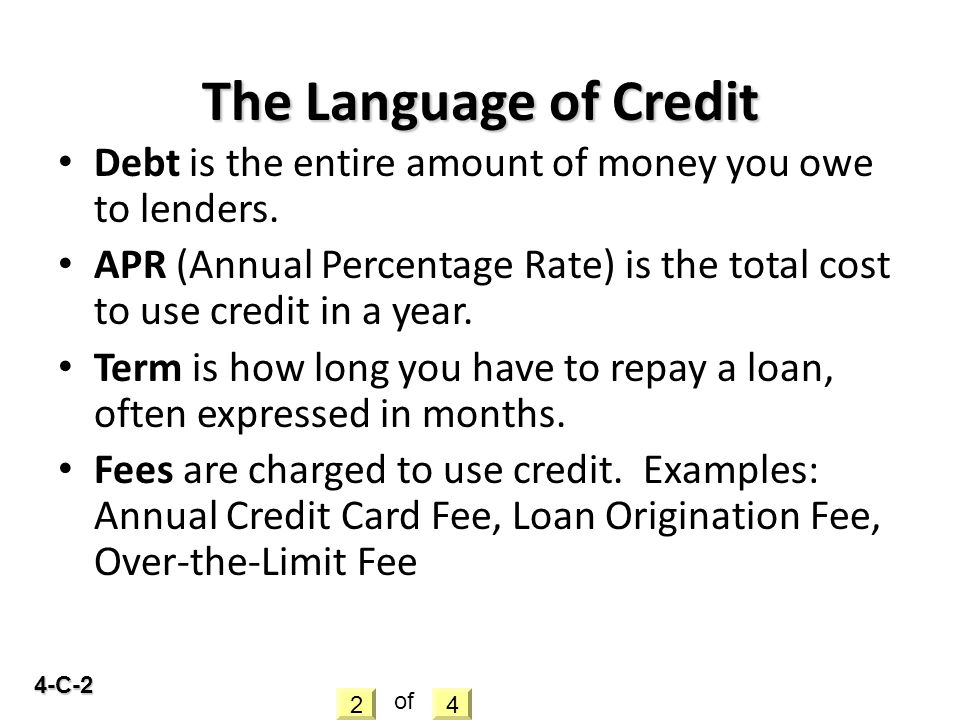 4-C-2 The Language of Credit Debt is the entire amount of money you owe to lenders.