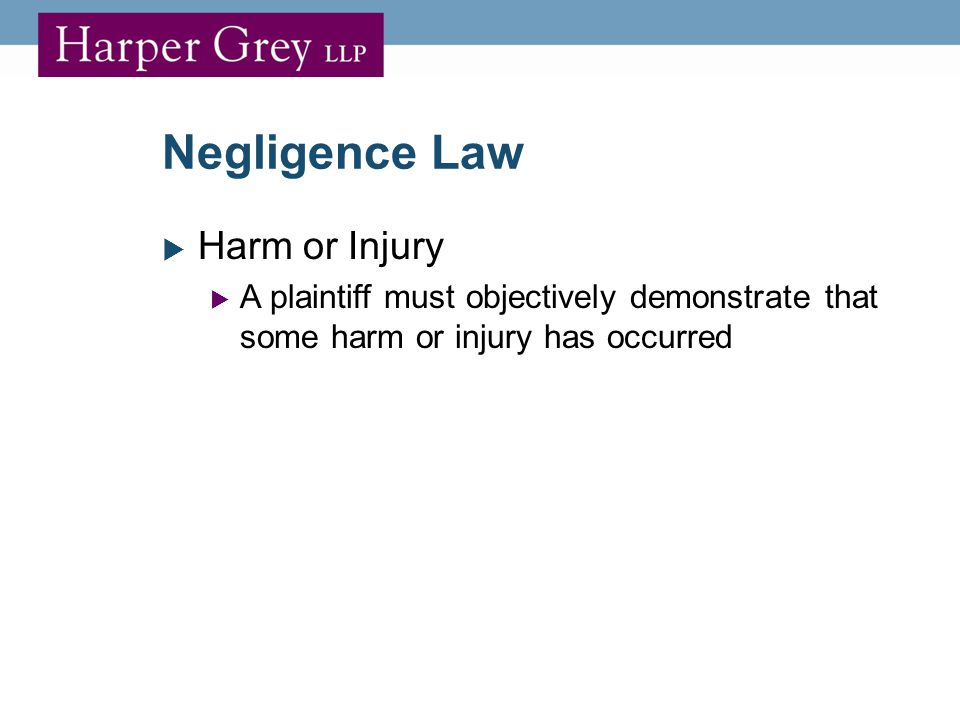 Negligence Law  Harm or Injury  A plaintiff must objectively demonstrate that some harm or injury has occurred