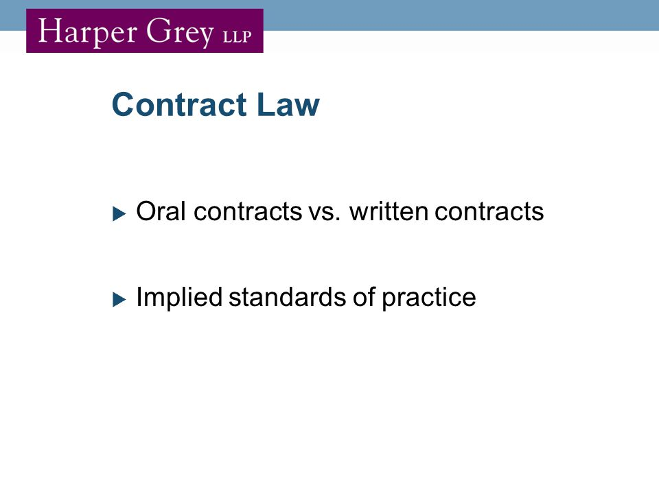 Contract Law  Oral contracts vs. written contracts  Implied standards of practice