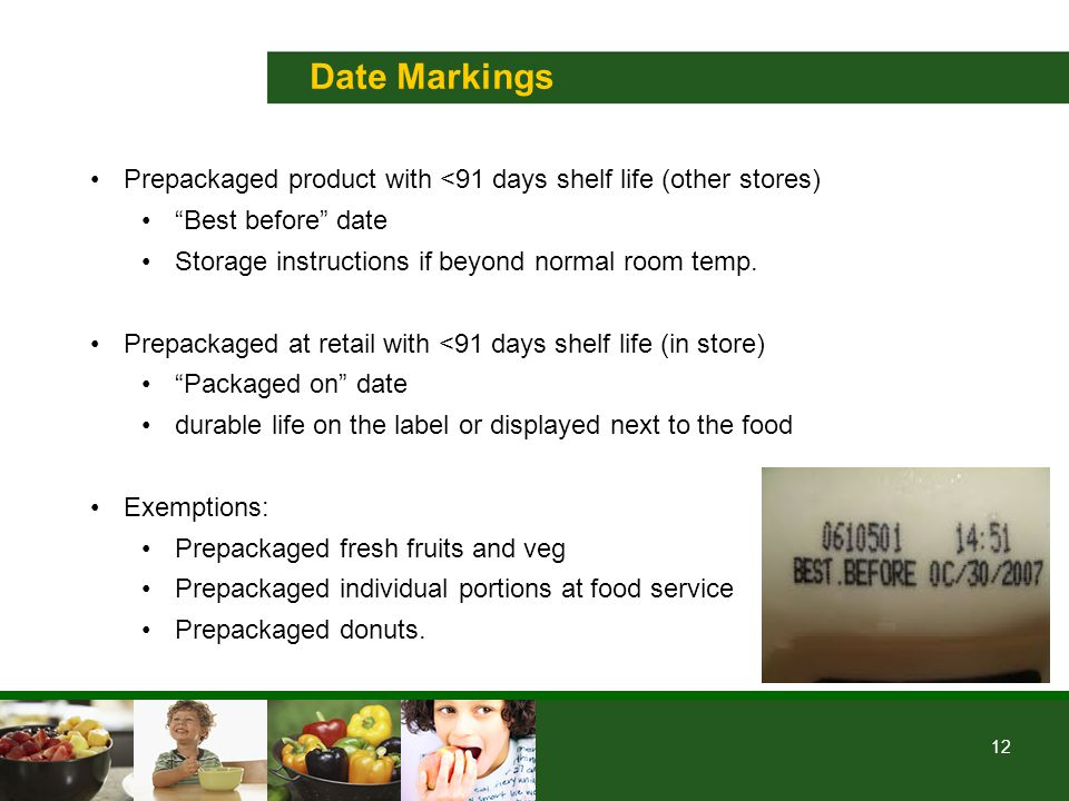 12 Date Markings Prepackaged product with <91 days shelf life (other stores) Best before date Storage instructions if beyond normal room temp.