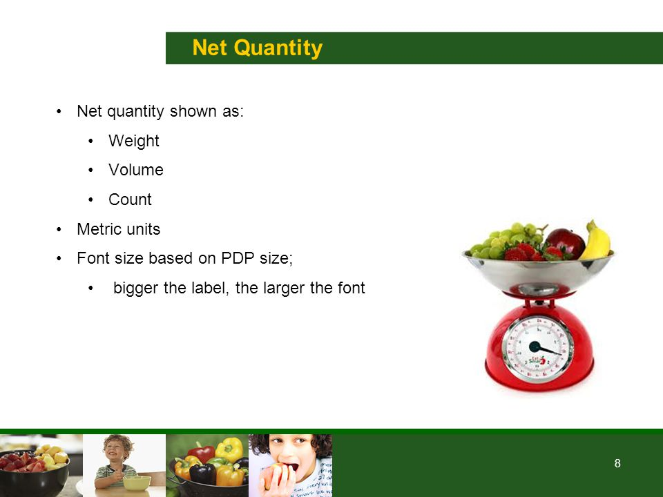 8 Net Quantity Net quantity shown as: Weight Volume Count Metric units Font size based on PDP size; bigger the label, the larger the font
