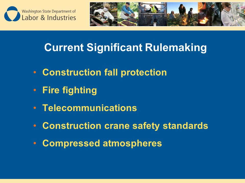 Current Significant Rulemaking Construction fall protection Fire fighting Telecommunications Construction crane safety standards Compressed atmospheres