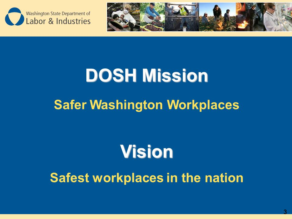DOSH Mission Safer Washington WorkplacesVision Safest workplaces in the nation 3