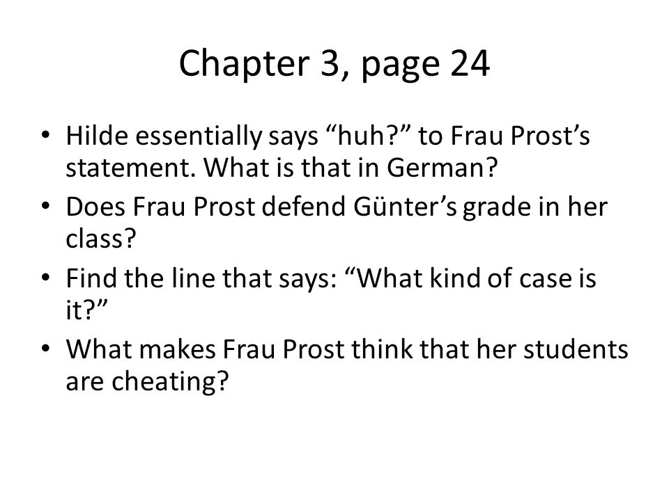 Chapter 3, page 24 Hilde essentially says huh to Frau Prost's statement.